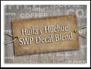 Huila y Huehue SWP Decaf Blend