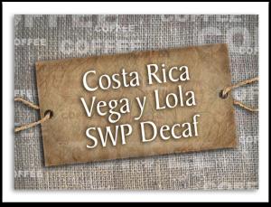 Costa Rica Vega y Lola SWP Decaf