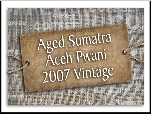 Aged Sumatra Aceh Pwani 2007 Vintage